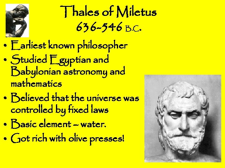 Thales of Miletus 636 -546 B. C. • Earliest known philosopher • Studied Egyptian