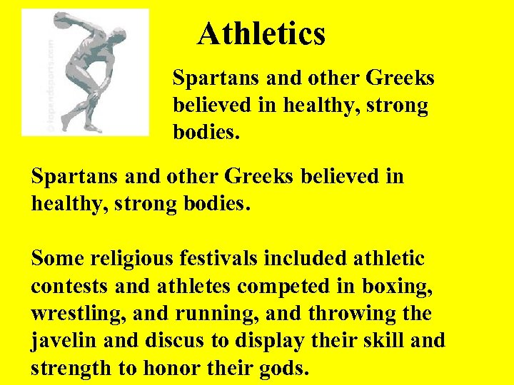 Athletics Spartans and other Greeks believed in healthy, strong bodies. Some religious festivals included