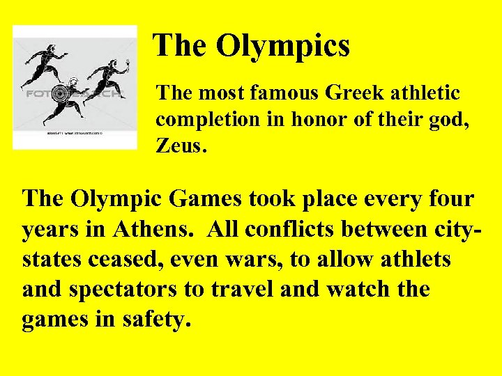 The Olympics The most famous Greek athletic completion in honor of their god, Zeus.