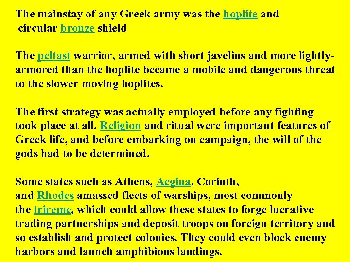 The mainstay of any Greek army was the hoplite and circular bronze shield The