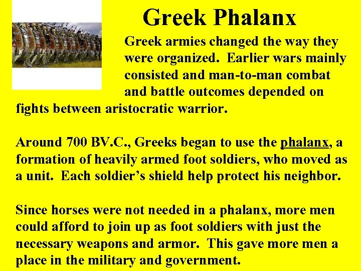 Greek Phalanx Greek armies changed the way they were organized. Earlier wars mainly