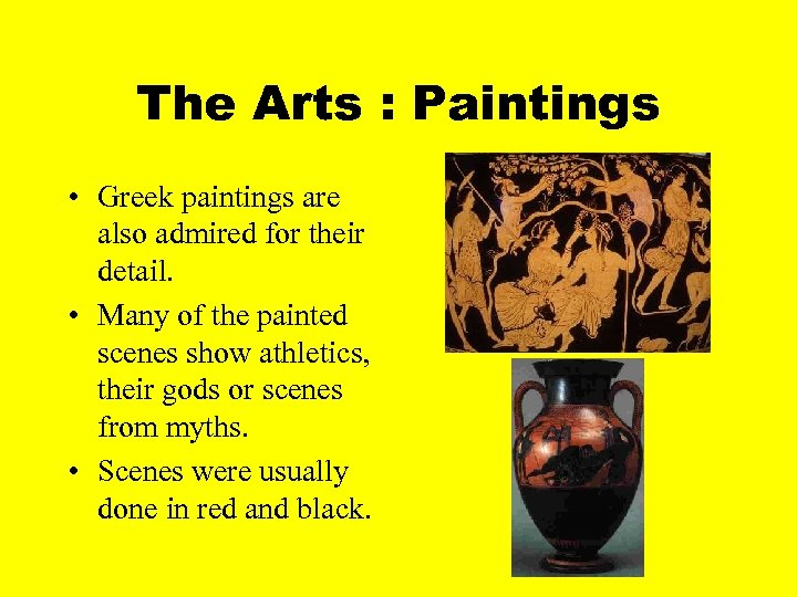 The Arts : Paintings • Greek paintings are also admired for their detail. •