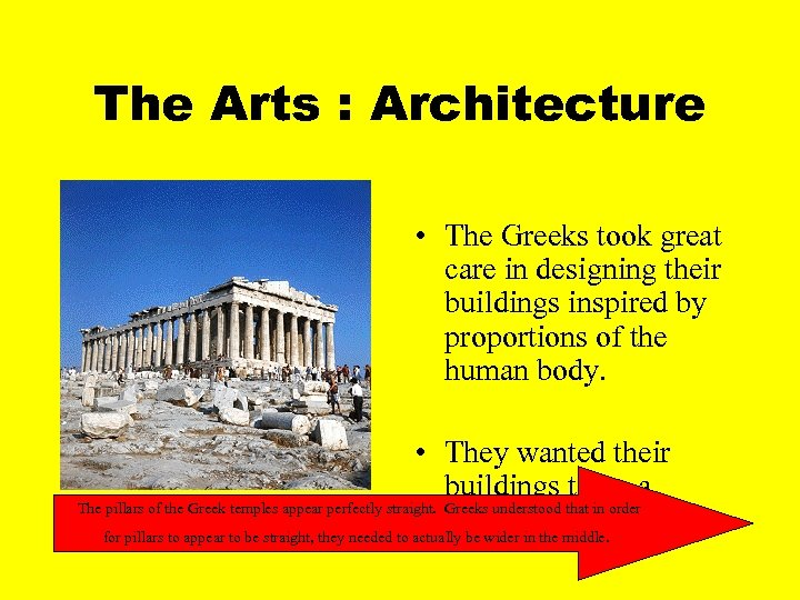 The Arts : Architecture • The Greeks took great care in designing their buildings