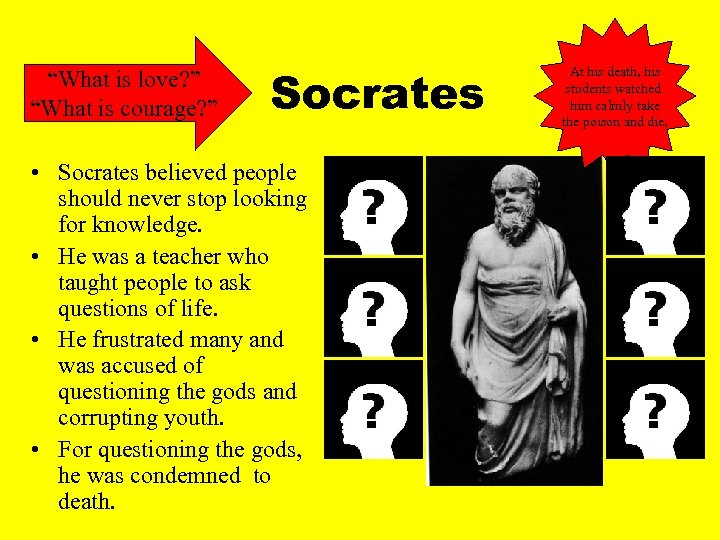 """""""What is love? """" """"What is courage? """" Socrates • Socrates believed people should"""