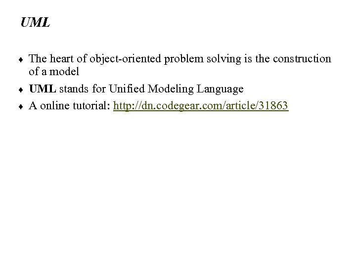UML ¨ ¨ ¨ The heart of object-oriented problem solving is the construction of