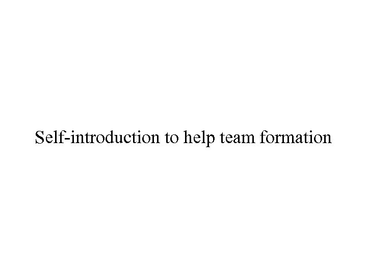 Self-introduction to help team formation