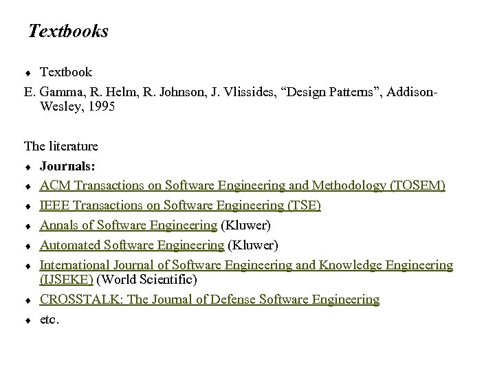 "Textbooks Textbook E. Gamma, R. Helm, R. Johnson, J. Vlissides, ""Design Patterns"", Addison. Wesley,"