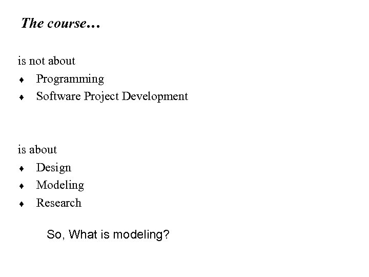 The course… is not about ¨ Programming ¨ Software Project Development is about ¨