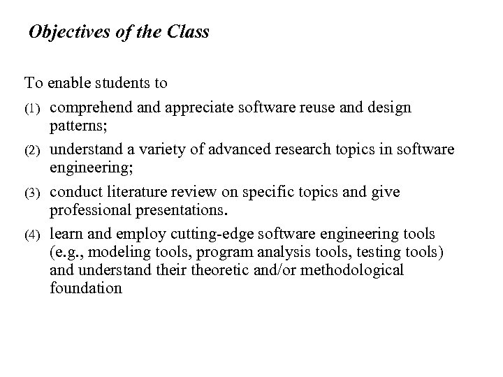 Objectives of the Class To enable students to (1) comprehend appreciate software reuse and