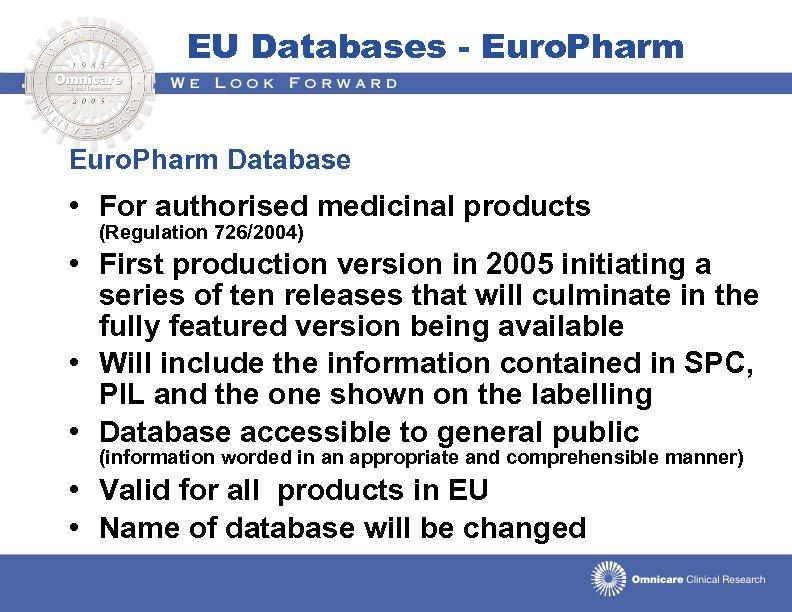 EU Databases - Euro. Pharm Database • For authorised medicinal products (Regulation 726/2004) •