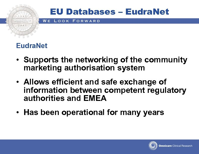 EU Databases – Eudra. Net • Supports the networking of the community marketing authorisation