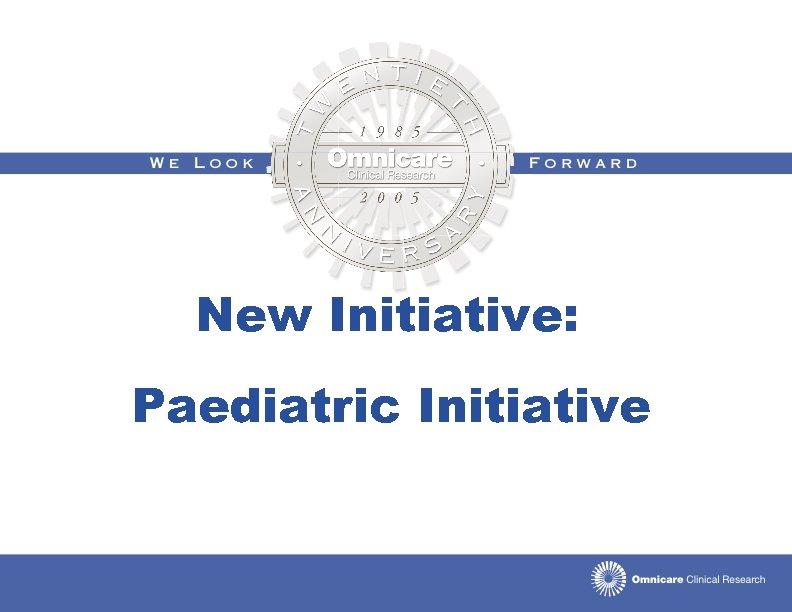New Initiative: Paediatric Initiative