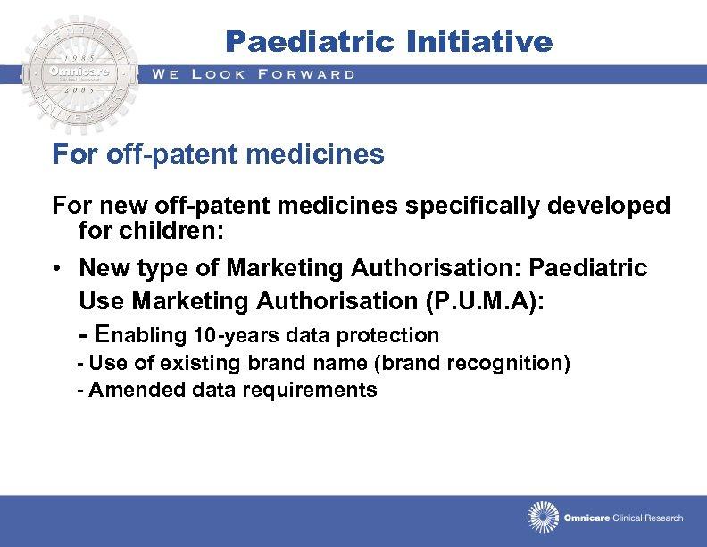Paediatric Initiative For off-patent medicines For new off-patent medicines specifically developed for children: •