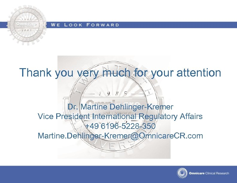 Thank you very much for your attention Dr. Martine Dehlinger-Kremer Vice President International Regulatory