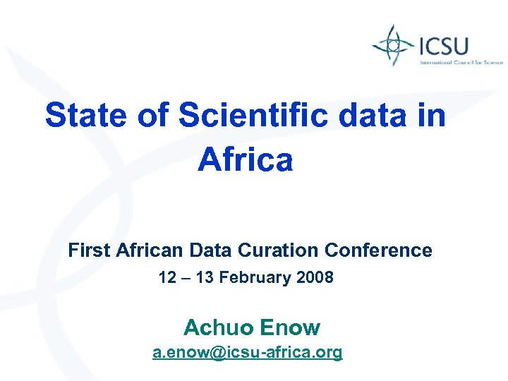 State of Scientific data in Africa First African Data Curation Conference 12 – 13