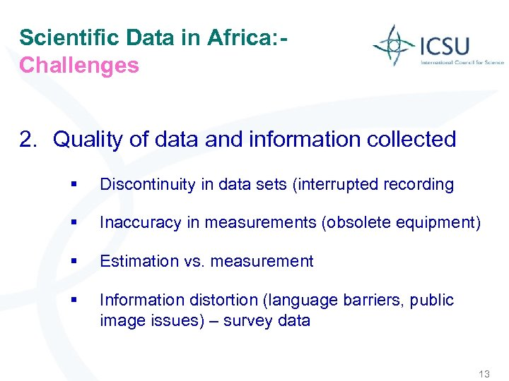 Scientific Data in Africa: Challenges 2. Quality of data and information collected § Discontinuity