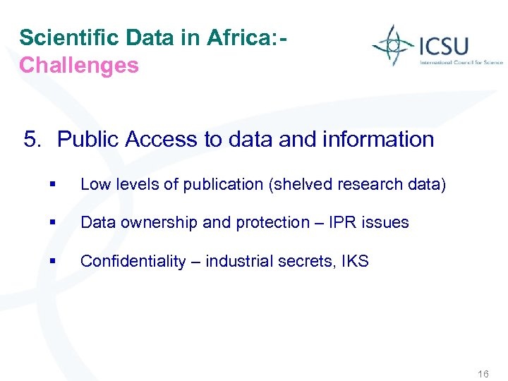 Scientific Data in Africa: Challenges 5. Public Access to data and information § Low