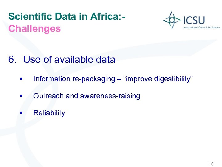 Scientific Data in Africa: Challenges 6. Use of available data § Information re-packaging –