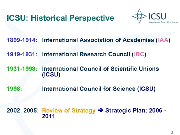 ICSU: Historical Perspective 1899 -1914: International Association of Academies (IAA) 1919 -1931: International Research