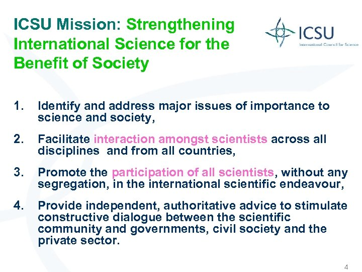 ICSU Mission: Strengthening International Science for the Benefit of Society 1. Identify and address