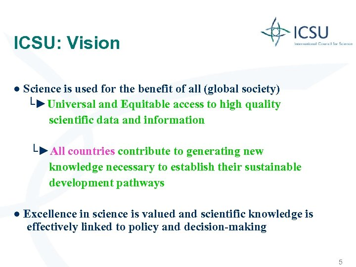 ICSU: Vision ● Science is used for the benefit of all (global society) └►Universal