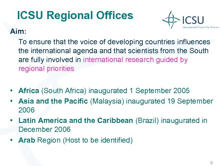 ICSU Regional Offices Aim: To ensure that the voice of developing countries influences the