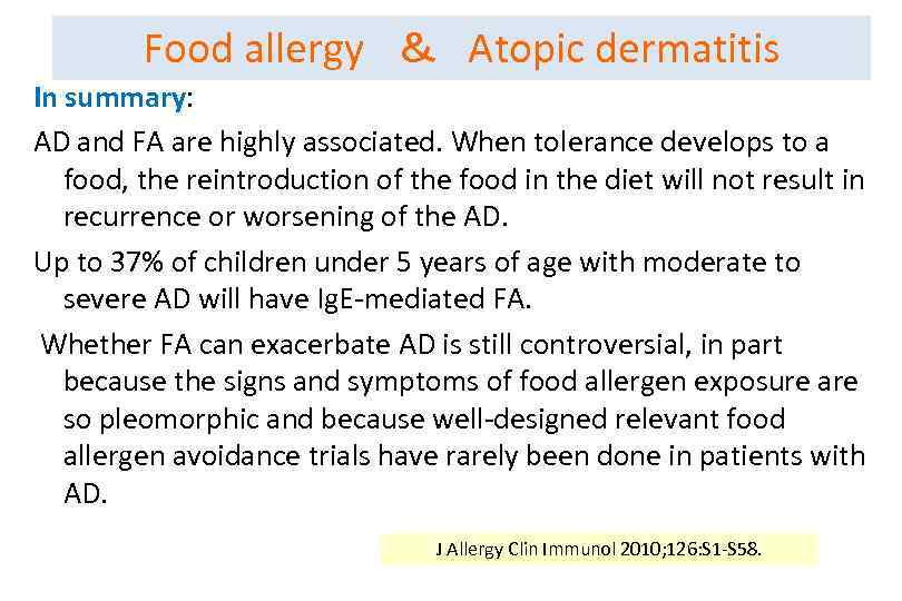 Food allergy & Atopic dermatitis In summary: AD and FA are highly associated. When tolerance develops