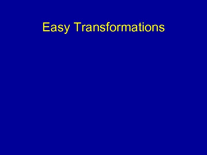 Easy Transformations