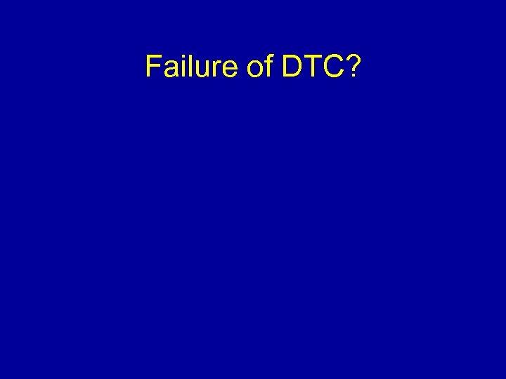 Failure of DTC?