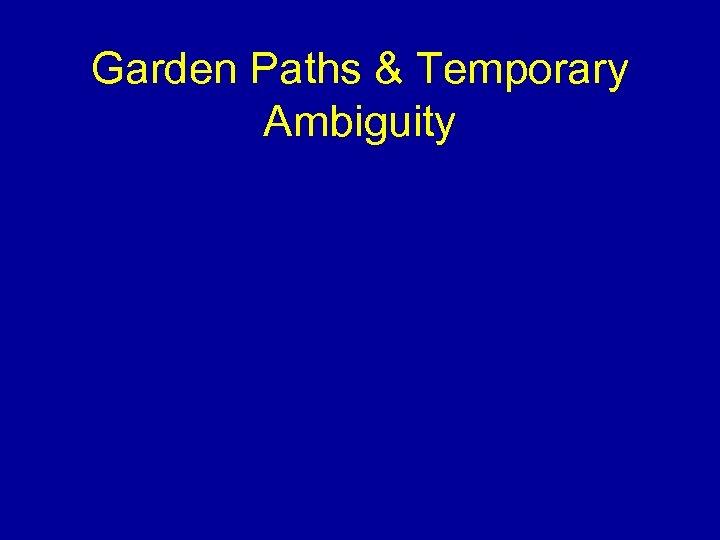 Garden Paths & Temporary Ambiguity