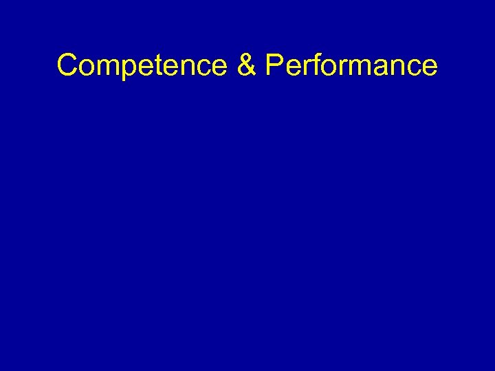 Competence & Performance