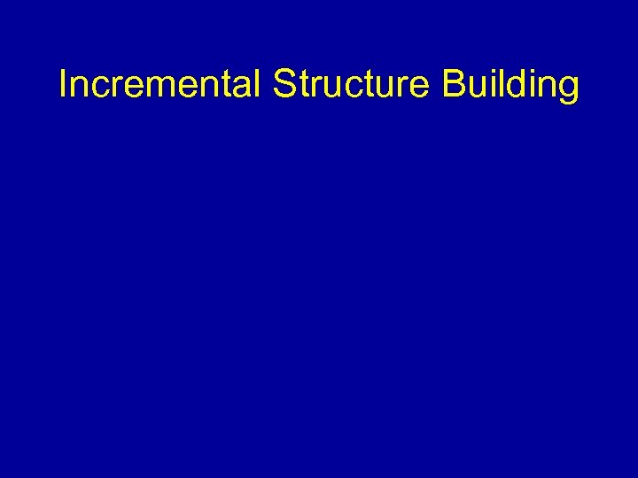 Incremental Structure Building