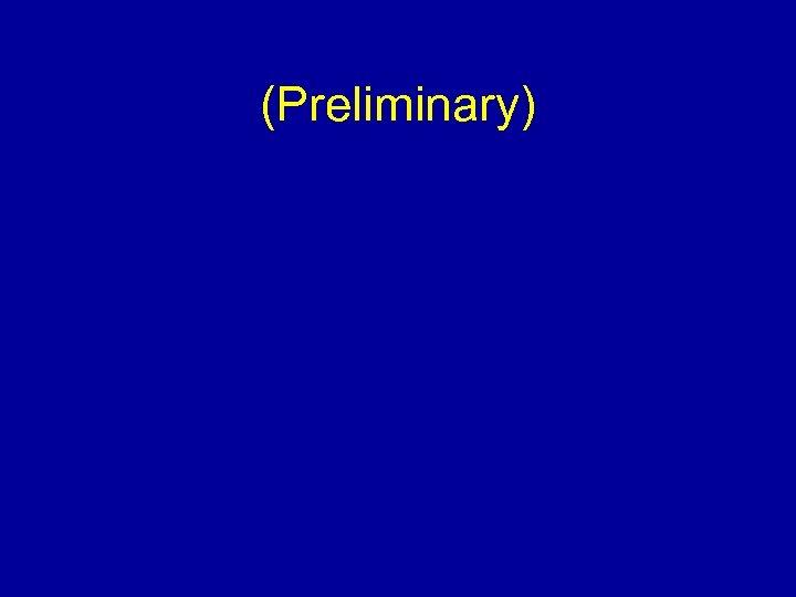 (Preliminary)