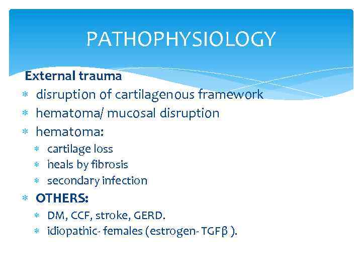 PATHOPHYSIOLOGY External trauma disruption of cartilagenous framework hematoma/ mucosal disruption hematoma: cartilage loss heals
