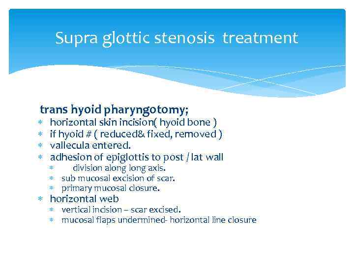 Supra glottic stenosis treatment trans hyoid pharyngotomy; horizontal skin incision( hyoid bone ) if