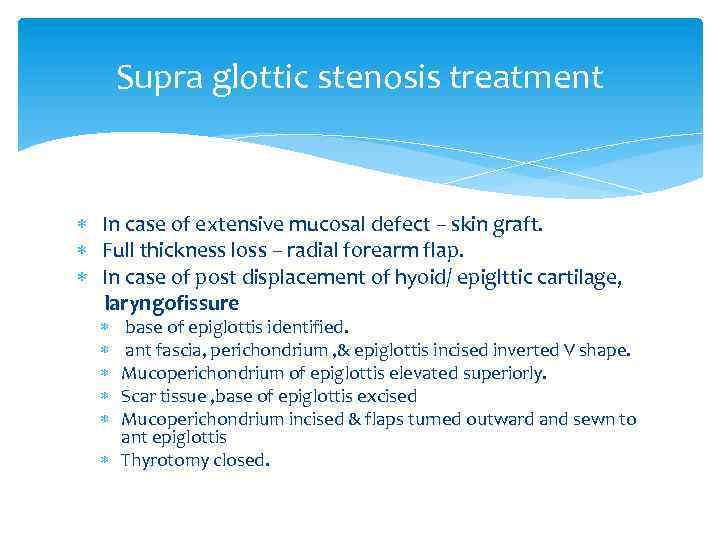 Supra glottic stenosis treatment In case of extensive mucosal defect – skin graft. Full