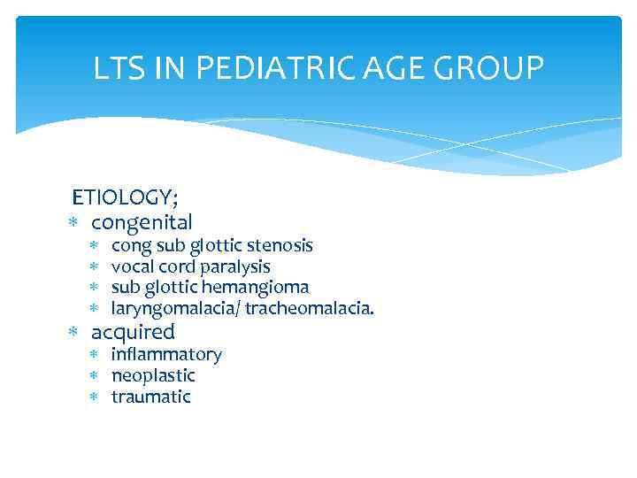 LTS IN PEDIATRIC AGE GROUP ETIOLOGY; congenital cong sub glottic stenosis vocal cord paralysis