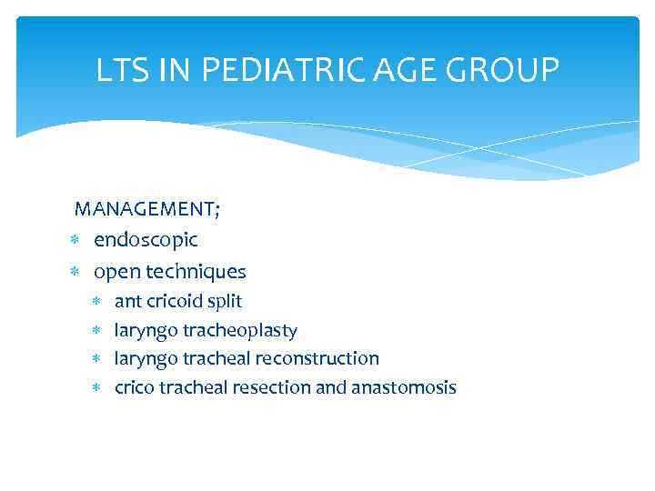 LTS IN PEDIATRIC AGE GROUP MANAGEMENT; endoscopic open techniques ant cricoid split laryngo tracheoplasty