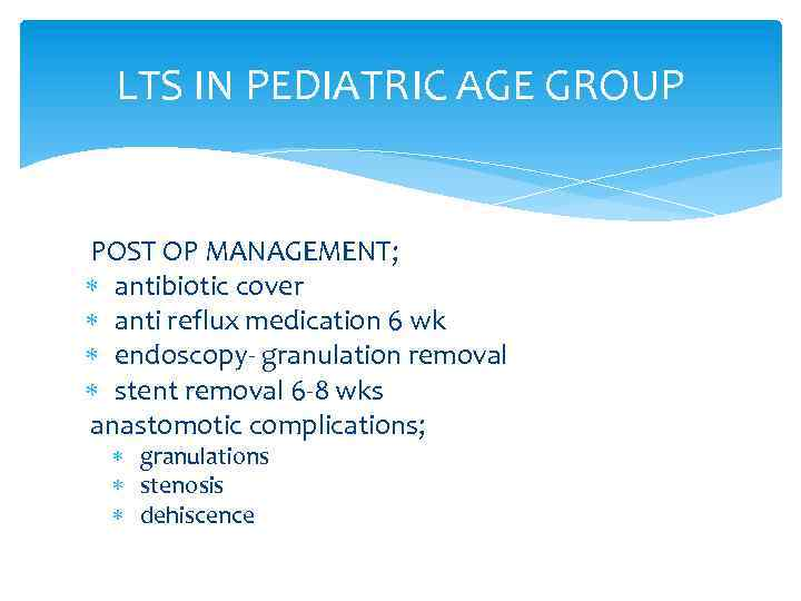 LTS IN PEDIATRIC AGE GROUP POST OP MANAGEMENT; antibiotic cover anti reflux medication 6