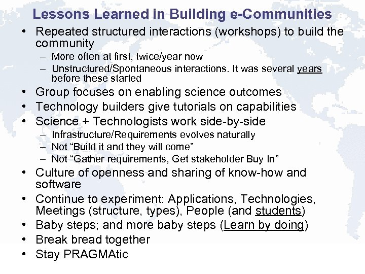 Lessons Learned in Building e-Communities • Repeated structured interactions (workshops) to build the community