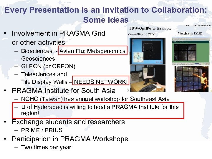 Every Presentation Is an Invitation to Collaboration: Some Ideas • Involvement in PRAGMA Grid