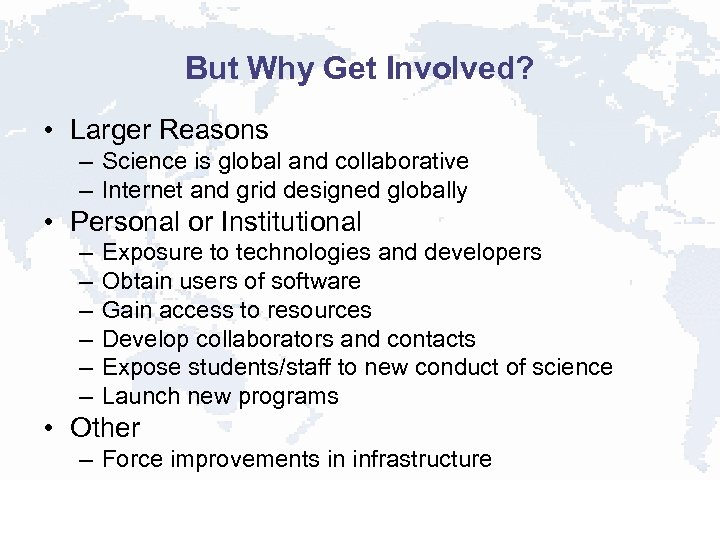 But Why Get Involved? • Larger Reasons – Science is global and collaborative –