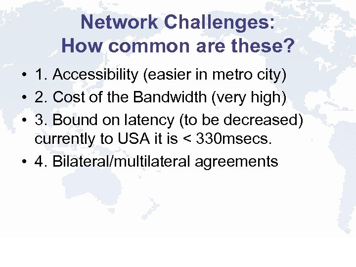 Network Challenges: How common are these? • 1. Accessibility (easier in metro city) •