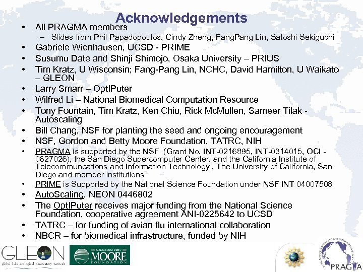 • Acknowledgements All PRAGMA members – Slides from Phil Papadopoulos, Cindy Zheng, Fang.