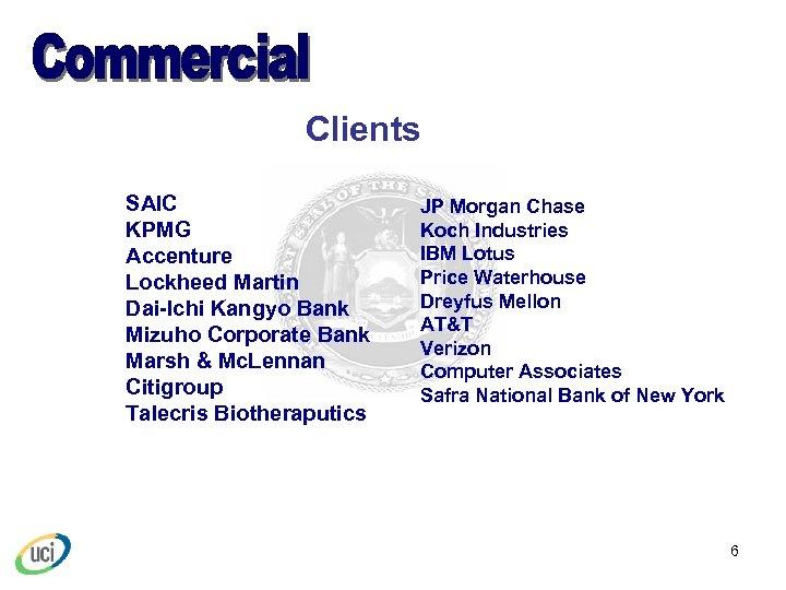 Clients SAIC KPMG Accenture Lockheed Martin Dai-Ichi Kangyo Bank Mizuho Corporate Bank Marsh &