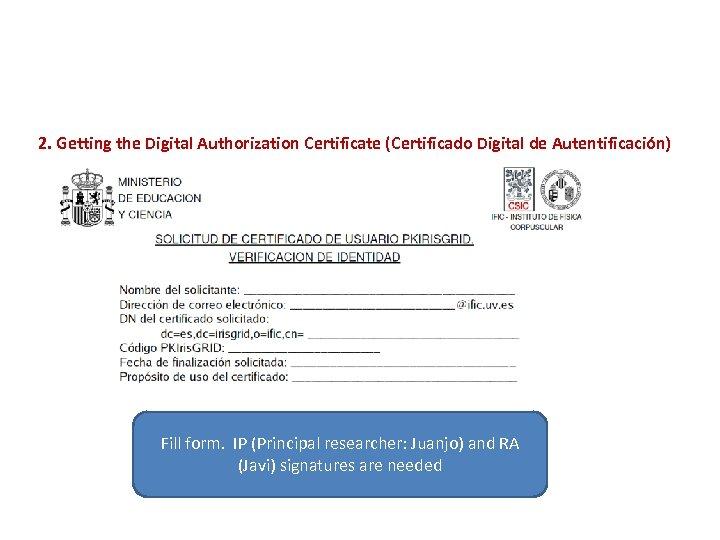 2. Getting the Digital Authorization Certificate (Certificado Digital de Autentificación) Fill form. IP (Principal
