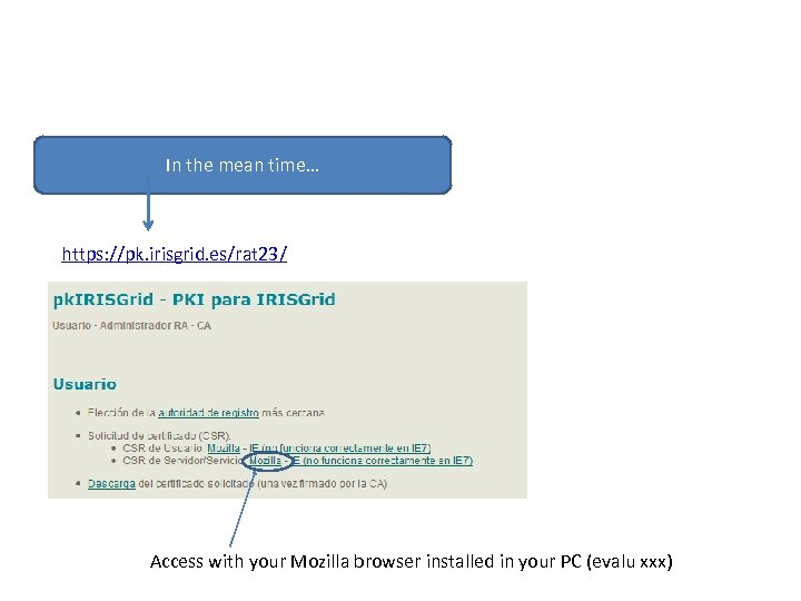 In the mean time… https: //pk. irisgrid. es/rat 23/ Access with your Mozilla browser