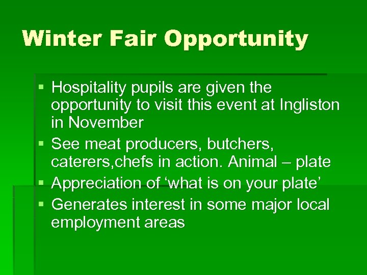 Winter Fair Opportunity § Hospitality pupils are given the opportunity to visit this event