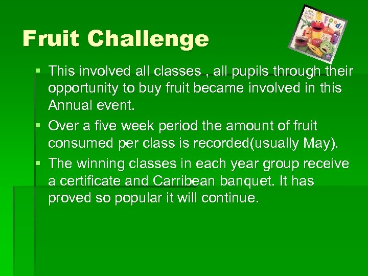 Fruit Challenge § This involved all classes , all pupils through their opportunity to