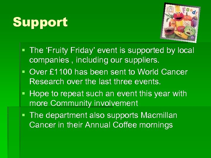 Support § The 'Fruity Friday' event is supported by local companies , including our